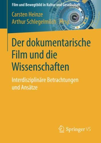 Der dokumentarische Film und die Wissenschaften: Interdisziplinäre Betrachtungen und Ansätze
