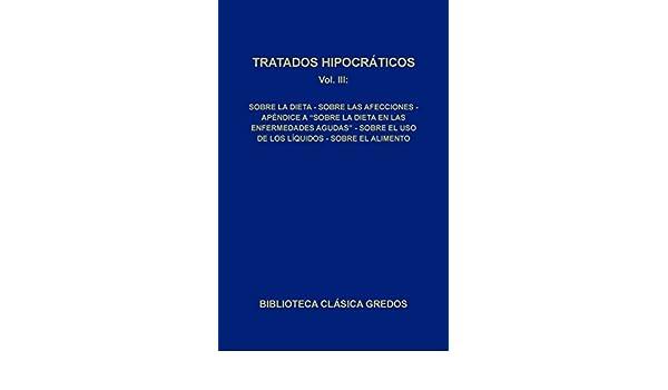 Amazon.com: Tratados hipocráticos III (Biblioteca Clásica Gredos nº 91) (Spanish Edition) eBook: Varios autores, C. García Gual, J.Mª Lucas de Dios, ...