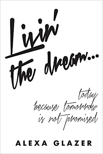 Livin' the Dream : Today Because Tomorrow Is Not Promised