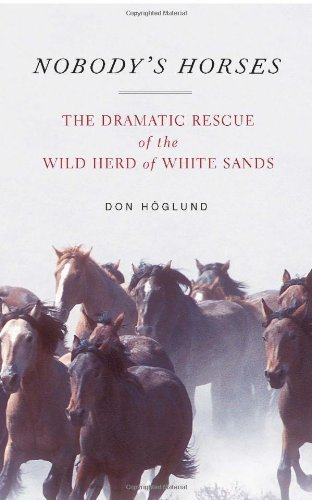 Nobody's Horses: The Dramatic Rescue of the Wild Herd of White Sands by Don H??glund (Nobodys Horses)
