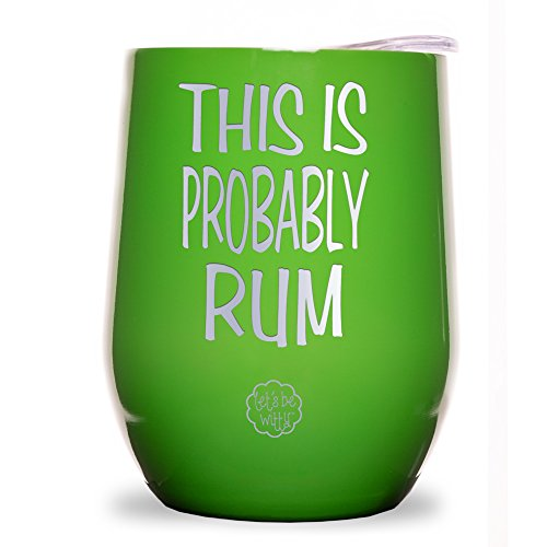 (This is Probably Rum Stainless Steel 9 oz Wine Glass Tumbler with Lid - Double Wall Vacuum Insulated - Powder Coated - Unique Gift Idea for Women - Customized With Funny Sayings)
