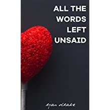 All The Words Left Unsaid: From My Heart to Yours