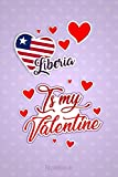 Liberia Is My Valentine: A Lovely Liberia Valentine s Day Flag Funny Gift Idea For Liberia Vacation & Travel Notebook Journal and Diary to Write In (6x9 120 Ruled Pages Matte Cover)