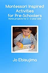 Montessori Inspired Activities For Pre-Schoolers: Home based projects for 2-6 year olds (Volume 1)