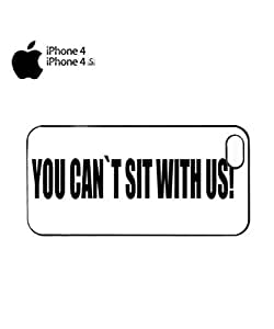 You Can't Sit With Us Mobile Cell Phone Case Cover iPhone 4&4s White by lolosakes