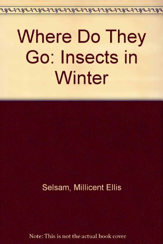 Where Do They Go: Insects in Winter (In Winter Insects)