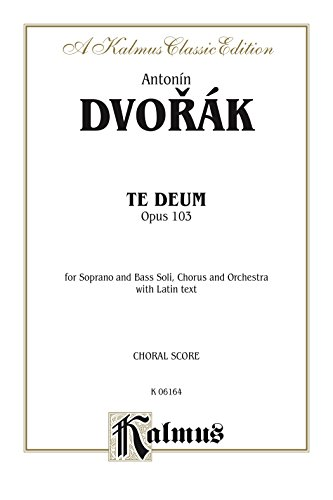 Te Deum, Opus 103: For SB Solo, SATB divisi Chorus/Choir and Orchestra with Latin Text (Choral Score) (Kalmus Edition)