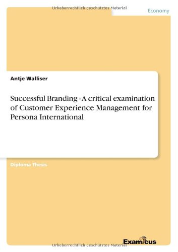 Successful Branding - A critical examination of Customer Experience Management for Persona International pdf