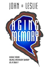 Aging Memory: Make Your Aging Memory Sharp as a Tack! by John Leslie (2014-10-30) Paperback
