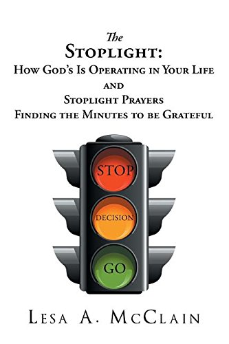 The Stoplight: How God's Is Operating In Your Life and Stoplight Prayers: Finding The Minutes To Be Grateful