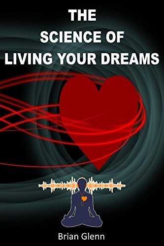 The Science of Living Your Dreams