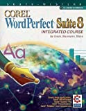 Corel Word Perfect Suite 8 : Integrated Course, Eisch, Mary Alice and Blake, John, 053868528X