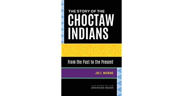 The Story of the Choctaw Indians: From the Past to the