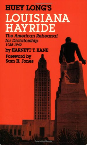 Huey Long's Louisiana Hayride: The American Rehearsal For Dictatorship 1928-1940