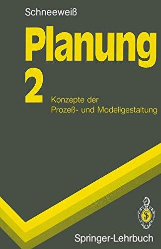 Planung: 2 Konzepte Der Prozeß- Und Modellgestaltung (Springer-Lehrbuch) Taschenbuch – 4. Oktober 2013 Christoph Schneeweiß 3540551751 Betriebswirtschaft Plan (wirtschaftlich)
