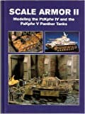 img - for Scale Armor II: Modeling the PzKpfw IV and the PzKpfw V Panther Tanks book / textbook / text book