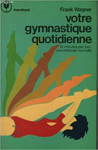 Amazon Fr Votre Gymnastique Quotidienne Collection Marabout Service Wagner Frank Demong Denise Piret Louise Roosa Mary Livres