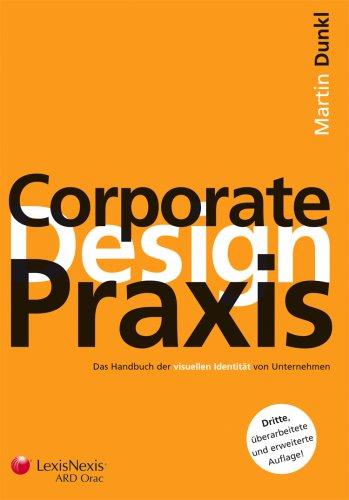 Corporate Design Praxis: Das Handbuch der visuellen Identität von Unternehmen