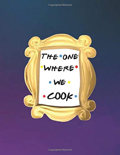 THE ONE WHERE WE COOK: FRIENDS merchandise - Make Your Own Cookbook XXL (8.5 x 11) My Best Recipes And Blank Recipe Book Journal For Personalized Recipes - Recipe Journal & Organizer to write in por Motivational Affirmation Journals