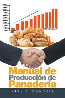 Manual de Produccion de Panaderia (Paperback - Spanish)--by Kirk Odonnell [2016 Edition]: Amazon.com: Books