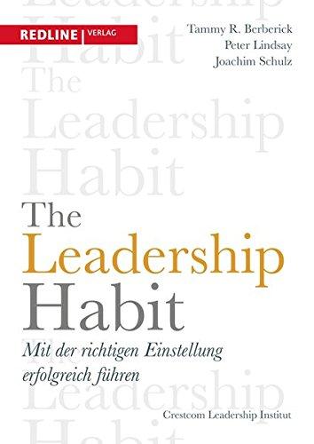 The Leadership Habit: Mit der richtigen Einstellung erfolgreich führen Gebundenes Buch – 22. Januar 2018 Tammy R. Berberick Peter Lindsay Joachim Schulz Redline Verlag