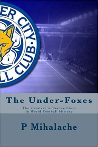 Book The Under-Foxes: The Greatest Underdog Story in World Football History by Mr P V Mihalache (2016-04-26)