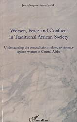 Women, Peace and Conflicts in Traditional African Society : Understanding the contradictions related to violence against women in Central Africa