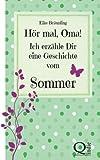 Hör Mal, Oma! Ich Erzähle Dir eine Geschichte Vom Sommer, Elke Bräunling, 148279327X