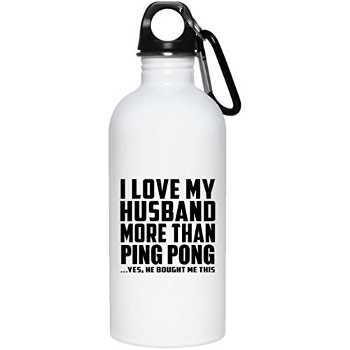 Designsify Wife Water Bottle, I Love My Husband More Than Ping Pong .He Bought Me This - Water Bottle, Stainless Steel Tumbler, Best Gift for Girl, Her, Lady, Girlfriend from Husband by Designsify