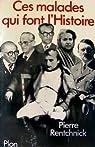 Ces malades qui font l Histoire par Rentchnick