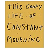 This Goofy Life of Constant Mourning, Jim Dine, 388243967X