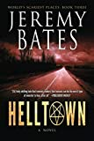 Book cover from Helltown (Worlds Scariest Places Series) by Jeremy Bates