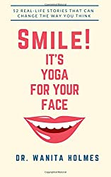 Smile! It's Yoga for Your Face: 52 Real-Life Stories That Can Change The Way You Think