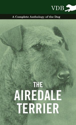 The Airedale Terrier - A Complete Anthology of the Dog - pdf epub