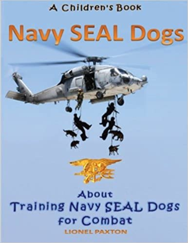 Navy Seal Dogs! A Childrens Book about Training Navy Seal ...
