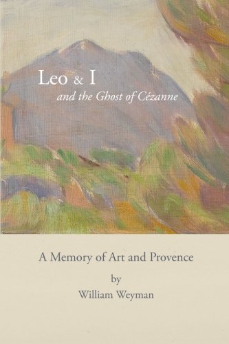 Leo & I and the Ghost of Cézanne: A Memory of Art and Provence PDF
