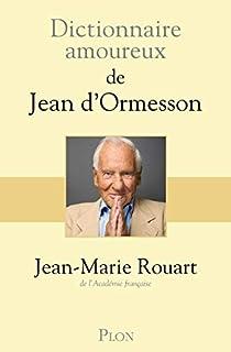 Dictionnaire amoureux de Jean d'Ormesson, Rouart, Jean-Marie