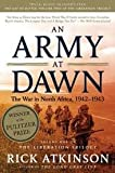 An Army at Dawn: The War in North Africa, 1942-1943, Volume One of the Liberation Trilogy 1st (first) edition