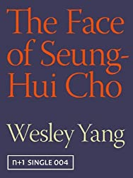The Face of Seung-Hui Cho (Kindle Single) (Kindle Singles Book 4)