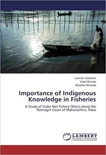 Importance of Indigenous Knowledge in Fisheries: A Study of Stake Net Fishery (Wan) along the Ratnagiri Coast of Maharashtra, India