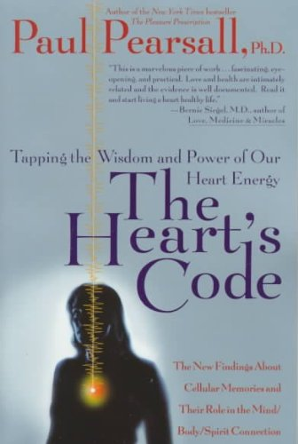 The Hearts Code Tapping The Wisdom And Power Of Our Heart Energy The New Findings About Cellular Memories And Their Role In The Mind/Body/Spirit Connection The Hearts Code