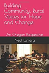 Building Community: Rural Voices for Hope and Change:: An Oregon Perspective Paperback