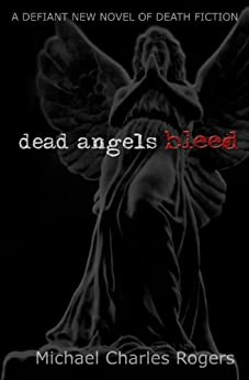 Dead Angels Bleed by [Rogers, Michael Charles]