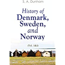 History of Denmark, Sweden, and Norway (Vol. 1&2): From the Ancient Times in 70 A.D. until Medieval Period in 14th Century (Complete Edition) (English Edition)