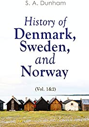 History of Denmark, Sweden, and Norway (Vol. 1&2): From the Ancient Times in 70 A.D. until Medieval Period
