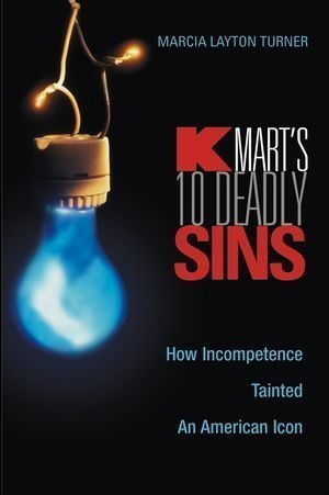 kmarts-ten-deadly-sins-how-incompetence-tainted-an-american-icon-1st-first-edition-by-turner-marcia-