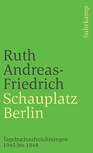 Schauplatz Berlin. Tagebuchaufzeichnungen 1945 bis 1948 (suhrkamp taschenbuch)