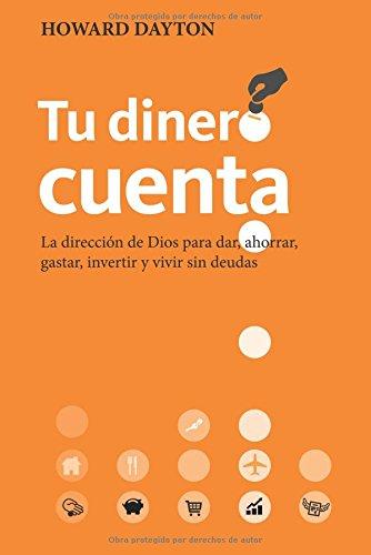 Tu dinero cuenta: La direccion de Dios para dar, ahorrar, gastar, invertir y vivir sin deudas (Spanish Edition) [Howard Dayton] (Tapa Blanda)