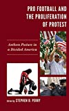 Pro Football and the Proliferation of Protest: Anthem Posture in a Divided America (Lexington Studies in Political Communication)