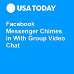Facebook Messenger Chimes in With Group Video Chat | Jessica Guynn